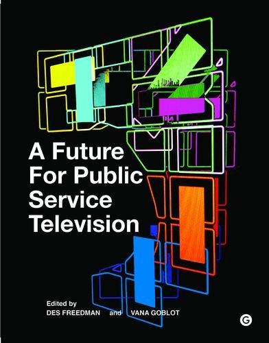 A Future for Public Service Television (Goldsmiths Press) por Des Freedman