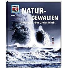 WAS IST WAS Band 74 Naturgewalten. Unberechenbar und mächtig (WAS IST WAS Sachbuch, Band 74)
