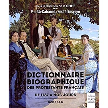 Dictionnaire biographique des protestants français de 1787 à nos jours : Tome 1, A-C