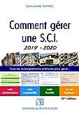 Comment gérer une SCI 2019-2020: Tous les renseignements pratiques pour gérer... votre administration, votre comptabilité, votre fiscalité et vos locations...
