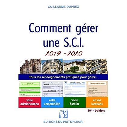 Comment gérer une SCI 2019-2020: Tous les renseignements pratiques pour gérer... votre administration, votre comptabilité, votre fiscalité et vos locations