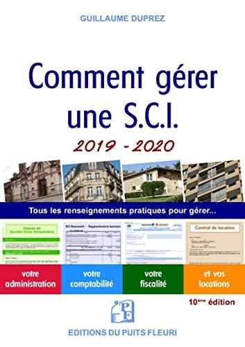 Comment gérer une SCI 2019-2020: Tous les renseignements pratiques pour gérer... votre administration, votre comptabilité, votre fiscalité et vos locations par Guillaume Duprez