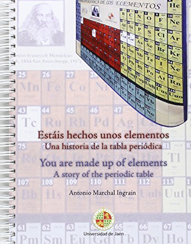 Estáis hechos unos elementos : una historia de la tabla periódica = You are made up of elements : a story of the periodic table por Antonio Marchal Ingrain