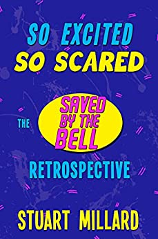 So Excited, So Scared: The Saved by the Bell Retrospective by [Millard, Stuart]