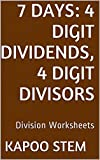 7 Division Worksheets with 4-Digit Dividends, 4-Digit Divisors: Math Practice Workbook (7 Days Math Division Series 13)