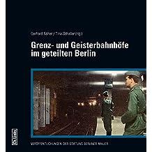 Grenz- und Geisterbahnhöfe im geteilten Berlin: Begleitband zur Ausstellung im Berliner Nordbahnhof