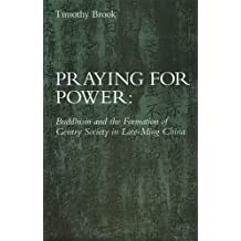 Praying for Power: Buddhism and the Formation of Gentry Society in Late-Ming China (Harvard-Yenching Institute Monograph Series) by Timothy Brook (1994-01-01)