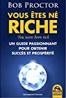 Vous êtes né riche - You were born rich: Un guide passionant pour obtenir succès et prospérité. par Proctor