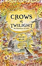 [ CROWS AT TWILIGHT: AN OMNIBUS OF TALES ] by Miller, Gregory ( AUTHOR ) Oct-09-2013 [ Paperback ]