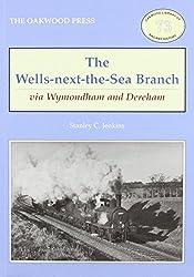 The Wells-Next-The-Sea Branch Via Wymondham and Dereham (Oakwood Library of Railway History)