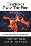 Teachings From The Fire: Spirituality is Not Measured--it is Experienced