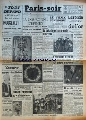 PARIS SOIR No 247 Du 24/02/1941 - TOUT DEPEND MAINTENANT D'UN SEUL HOMME ROOSEVELT DECLARE L'AMBASSADEUR DU JAPON A ROME - ALPHONSE XIII A L'AGONIE A RECU HIER SOIR LES DERNIERS SACREMENTS - VOS DECLARATIONS D'IMPOTS - DUSSANE LA PLUS PIQUANTE DES SOUBR
