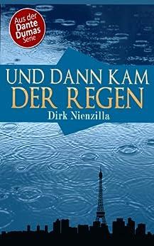 Und dann kam der Regen - Ein Dante Dumas Roman