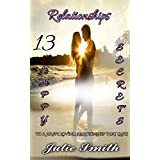 Relationships: 13 Happy Secrets to a Happy, Loving Relationship that Lasts (English Edition)