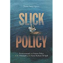 Slick Policy: Environmental and Science Policy in the Aftermath of the Santa Barbara Oil Spill (History of the Urban Environment)
