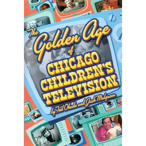 The Golden Age of Chicago Children's Television by Ted Okuda (2004-06-01)