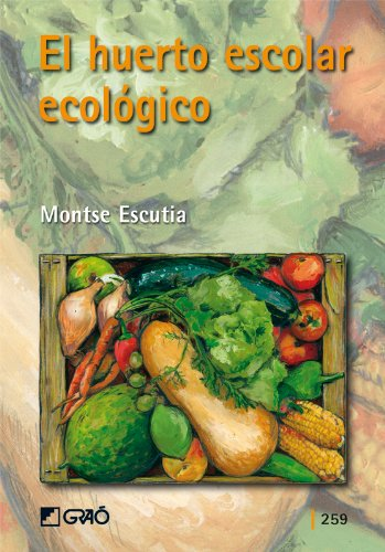 El huerto escolar ecológico: 259 (Grao - Castellano) por Montse Escutia Acedo