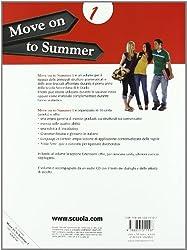 Move on to summer. Con espansione online. Con CD Audio. Per le Scuole superiori: MOVE ON TO SUMMER 1+CD
