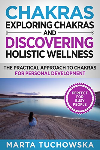 Chakras: Exploring Chakras and Discovering Holistic  Wellness-The Practical Approach to Chakras for Personal Development (Meditation, Mindfulness & Healing Book 2) (English Edition) por Marta Tuchowska