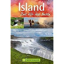 Reiseführer Island - Zeit für das Beste: Highlights, Geheimtipps, Wohlfühladressen für Wandern und Radfahren in und um Rykjavik, Autotouren oder Urlaub mit Kindern; mit über 400 Fotos