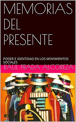 MEMORIAS DEL PRESENTE: PODER E IDENTIDAD EN LOS MOVIMIENTOS SOCIALES (Arqueología y genealogía del poder nº 29) por Raúl Prada Alcoreza