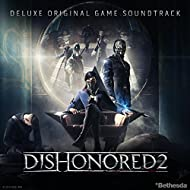 Dishonored 2 (Deluxe Original Game Soundtrack)