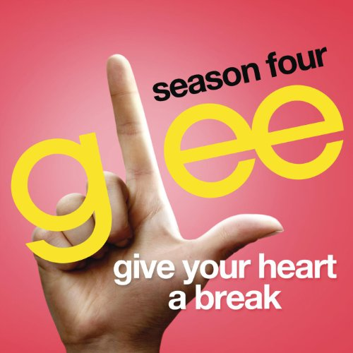 Give Your Heart A Break (Glee ...