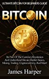 Bitcoin: Ultimate Bitcoin For Beginner's Guide! – Be Part Of The Currency Revolution And Understand Bitcoin Market Basics, Mining, Trading, Cryptocurrency, … Forex, Gold And Silver, Survival Guide)