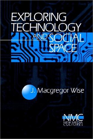 Exploring Technology and Social Space (New Media Cultures): Communications and Agency at the End of the 20th Century by John Macgregor Wise (1997-01-01)