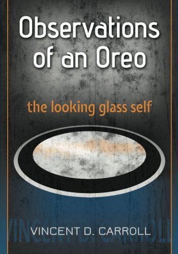 Observations of an Oreo: The looking glass self (The Human Niche, Band 1) (Looking Glass Self)