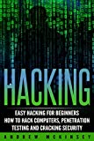 Hacking: Easy Hacking for Beginners- How to Hack Computers, Penetration Testing and Cracking Security (Computer Hacking, Basic Security, Cyber Crime, How ... Network Security, Software Security Book 1)