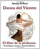 Danza del vientre: El libro de la profesora: Metodología, consejos y material didáctico (Tapa blanda)
