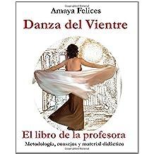 Danza del vientre: El libro de la profesora: Metodología, consejos y material didáctico