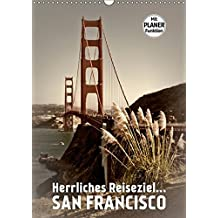 Herrliches Reiseziel... SAN FRANCISCO (Wandkalender 2019 DIN A3 hoch): Bekannte Stadtansichten in einem stimmungsvollen Ambiente (Planer, 14 Seiten ) (CALVENDO Orte)