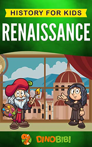 Renaissance: History for kids: A Captivating Guide to a Remarkable Period in European History (English Edition)