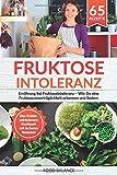 Fruktoseintoleranz: Ernährung bei Fruktoseintoleranz - Wie Sie eine Fruktoseunverträglichkeit erkennen und lindern Das Fruktoseintoleranz Kochbuch mit ... 65 Rezepte (Fruktoseintoleranz Buch, Band 1)