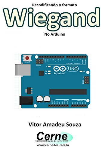 Decodificando o formato Wiegand No Arduino (Portuguese Edition)