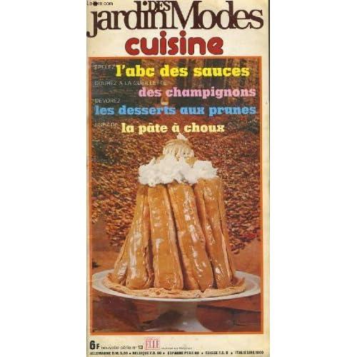 Jardins des modes cuisine n°13 - epelez l'abc des sauces, courez a la cueillette des champignons, dévorez les desserts aux prunes, usez de la pâte à choux