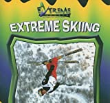 Extreme Skiing (Extreme Sports) by John E Schindler (2005-01-01)