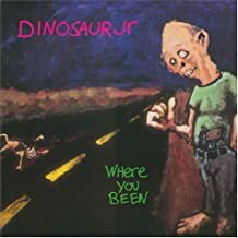 Where You Been by Dinosaur Jr