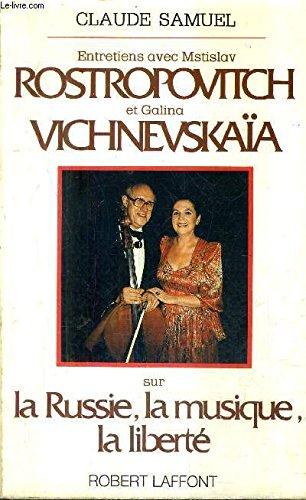 Entretiens avec Mstislav Rostropovitch et Galina Vichnevskaïa sur la Russie, la musique, la liberté