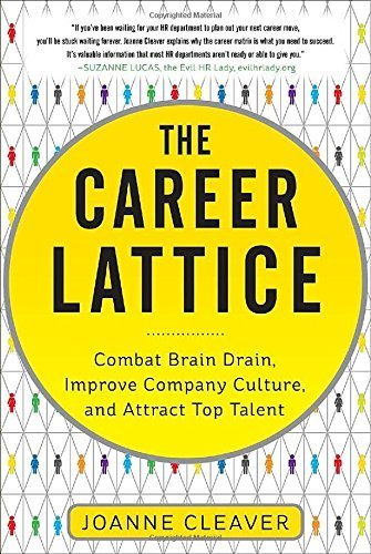 The Career Lattice: Combat Brain Drain, Improve Company Culture, and Attract Top Talent by Joanne Cleaver (2012-06-19)