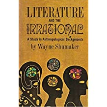 Literature And The Irrational; A Study In Anthropological Backgrounds (English Edition)
