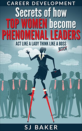 career-development-secrets-of-how-top-women-become-phenomenal-leaders-act-like-a-lady-think-like-a-b
