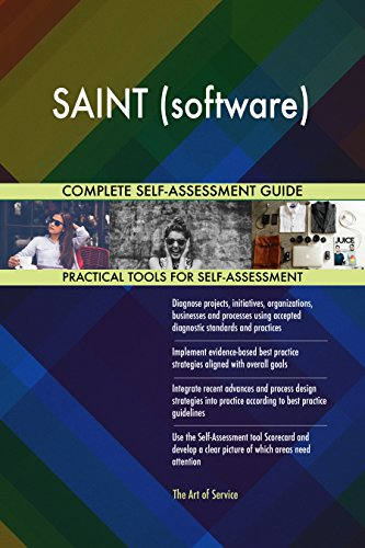 SAINT (software) All-Inclusive Self-Assessment - More than 720 Success Criteria, Instant Visual Insights, Comprehensive Spreadsheet Dashboard, Auto-Prioritized for Quick Results (Saint-software)