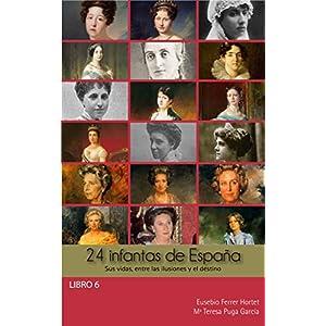 24 INFANTAS DE ESPAÑA: Sus vidas, entre las ilusiones y el destino (Biografías