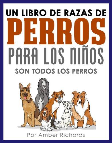 Descargar Libro Un libro de razas de perros para los niños: Son todos los perros de Amber Richards