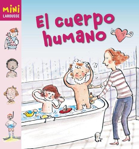 El cuerpo humano (Larousse - Infantil / Juvenil - Castellano - A Partir De 5/6 Años - Colección Mini Larousse) por Aa.Vv.