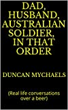 Book cover image for Dad, husband, Australian soldier, in that order :  (Real life conversations over a beer)