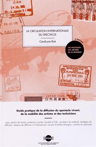 La circulation internationale du spectacle : Guide pratique de la diffusion du spectacle vivant, de la mobilité des artistes et des techniciens